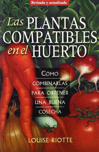 LAS PLANTAS COMPATIBLES EN EL HUERTO: Cómo combinarlas para obtener una buena cosecha (GUÍAS DEL NATURALISTA-HORTICULTURA)