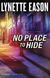 No Place to Hide: A Novel (Hidden Identity) by Lynette Eason (2015-05-05)