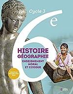 Histoire-Géographie, enseignement moral et civique 6e Cycle 3 - Livre de l'élève - Grand format - Nouveau programme 2016 d'Eric Chaudron