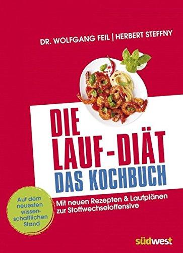 Die Lauf-Diät - Das Kochbuch: Mit neuen Rezepten & Laufplänen zur Stoffwechseloffensive