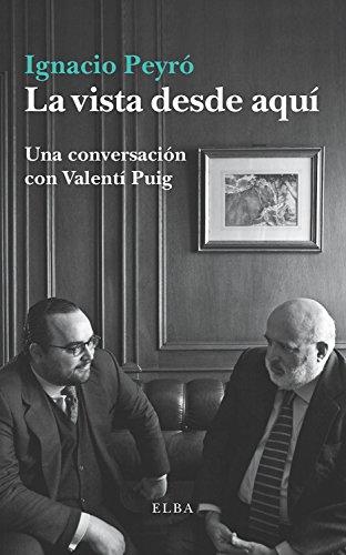 La vista desde aquí: Conversaciones con Valentí Puig (Elba) por Ignacio Peyró
