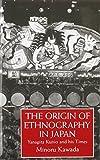 Origin Of Ethnography In Japan: Yanagita Kunio and His Times (Japanese Studies) by Kawada (1993-01-08)