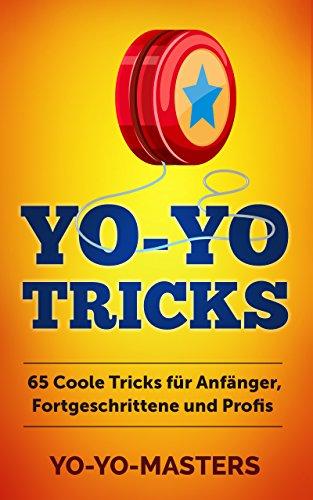 Yo-Yo Tricks: 65 coole Tricks für Anfänger, Fortgeschrittene und Profis - Holz-media-schrank