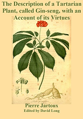 The Description of a Tartarian Plant, called Gin-seng, with an Account of its Virtues (English Edition) (Ginseng Panax Asiatische)
