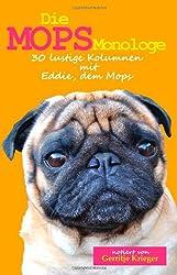 Die Mops Monologe: 30 lustige Kolumnen mit Eddie, dem Mops