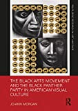 The Black Arts Movement and the Black Panther Party in American Visual Culture (Routledge Research in Art and Race) (English Edition)
