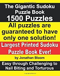 The Gigantic Sudoku Puzzle Book. 1500 Puzzles. Easy through Challenging to Nail Biting and Torturous. Largest Printed Sudoku Puzzle Book ever.: All ... games use a 17-clue sudoku grid.: Volume 1 by Jonathan Bloom (2012-03-15)