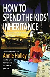 How To Spend The Kid's Inheritanc: All You Need to Know to Manage a Successful Retirement by Annie Hulley (2006-04-28)