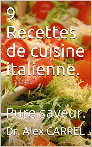 9 Recettes de cuisine italienne.: Pure saveur. par Dr. Alex CARREL