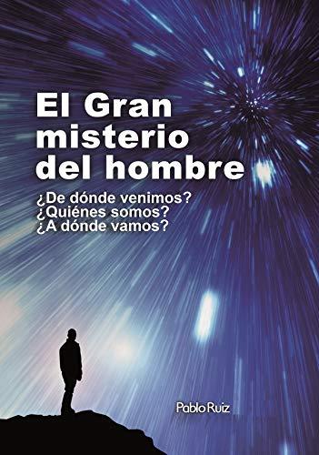 El Gran Misterio del Hombre: ¿De dónde venimos?¿Quiénes somos?¿A dónde vamos? (Spanish Edition)