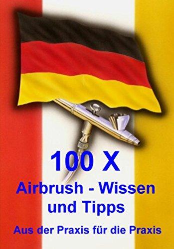 100 x  Airbrush Wissen und Tipps: Aus der Praxis für die Praxis von [Henopp, Klaus]