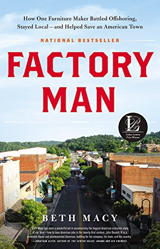 Factory Man: How One Furniture Maker Battled Offshoring, Stayed Local - and Helped Save an American Town by Beth Macy (2014-07-15)