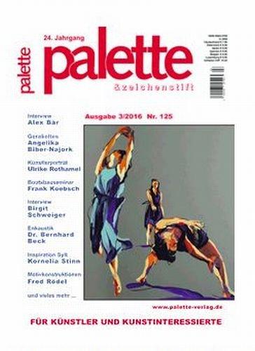 Palette & Zeichenstift - Das Magazin für Künstler und Kunstinteressierte 2016 Ausgabe 3, Nr. 125...