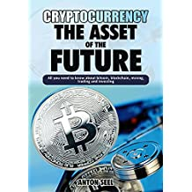 Cryptocurrency: The Asset of the Future: The Ultimate Guide to Understanding Bitcoin, Blockchain, Mining, Trading and Investing (English Edition)