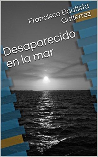 Descargar Libro Libro Desaparecido en la mar de Francisco Bautista Gutierrez
