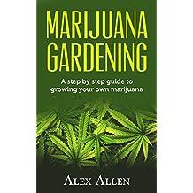 Marijuana Gardening: Step by step guide to growing your own marijuana (Growing Marijuana, Cannabis, Indoor Marijuana, Marijuana Business, Weed Book 1) (English Edition)