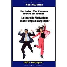 Maximisez vos chances d'être embauché: La lettre de motivation : les stratégies à appliquer