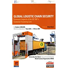 Global logistic chain security: Economic Impacts of the US 100% . Container Scanning Law