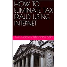 HOW TO ELIMINATE TAX FRAUD USING INTERNET (English Edition)