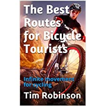 The Best Routes for Bicycle Tourists: Infinite movement for cycling (English Edition)
