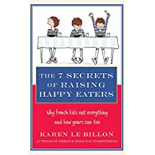 The 7 Secrets of Raising Happy Eaters: Why French kids eat everything and how yours can too!
