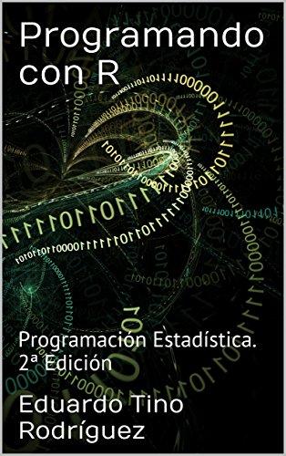 Programando con R : Programación Estadística. 2ª Edición por Eduardo Tino Rodríguez