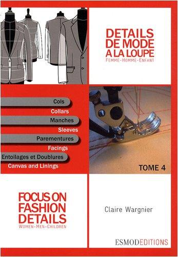 Détails de mode à la loupe : Tome 4, Cols, manches, parementures, entoilages et doublures, édition bilingue français-anglais par Claire Wargnier