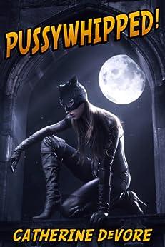 Pussywhipped! (A Superhero Femdom Adventure) (English Edition) par [DeVore, Catherine]