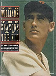Ted Williams: The Seasons of the Kid by Richard Cramer (1991-09-01)