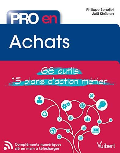Pro en... Achats : 68 Outils et 15 Plans d'action par Philippe Benollet, Joël Khébian