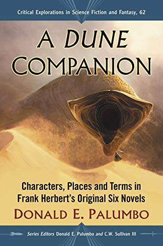 A Dune Companion: Characters, Places and Terms in Frank Herbert's Original Six Novels (Critical Explorations in Science Fiction and Fantasy Book 62) (English Edition)
