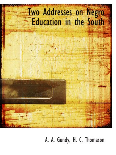 Two Addresses on Negro Education in the South