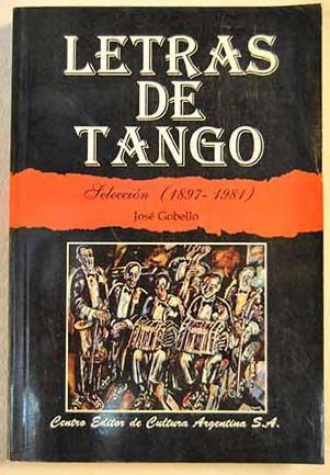 Letras De Tango, 1897-1981/letters Of Tango, 1897-1981 por Jose Gobello