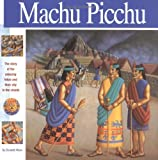 Machu Picchu: The Story of the Amazing Inkas and Their City in the Clouds (Wonders of the World (Mikaya Hardcover)) by Mann, Elizabeth (April 1, 2000) Hardcover