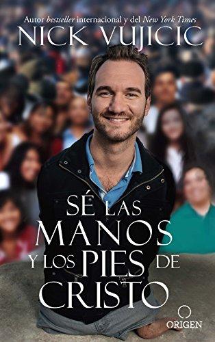 Sé las manos y los pies de Cristo: Comparte el amor de Dios con todos sus hijos (Spanish Edition)