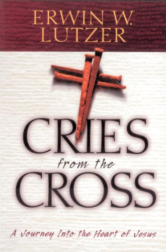 Cries from the Cross: A Journey Into the Heart of Jesus