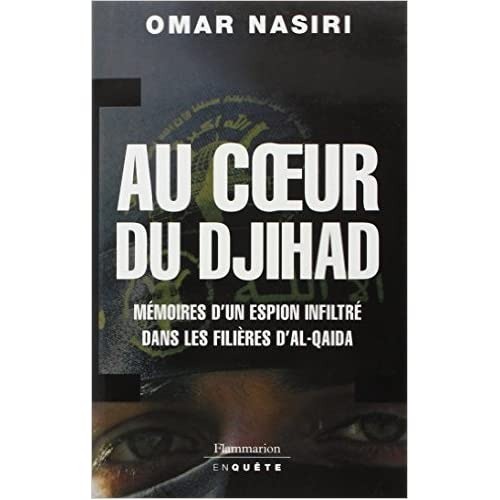 Au coeur du djihad : Mémoires d'un espion infiltré dans les filières d'Al-Qaïda de Omar Nasiri,Alexandre Boldrini (Traduction) ( 15 novembre 2006 )