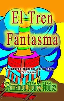 El Tren Fantasma. Aventura y Fantasía : ==)) Literatura Infantil y Juvenil | Libro Didáctico de [Núñez Núñez, Fernanda]