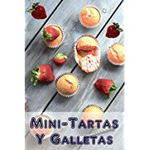 Mini-Tartas y Galletas: 200 recetas para Mini-Tartas y Galletas encantadoras en un libro de hornear (Spanish Edition)
