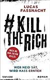 #KillTheRich - Wer Neid sät, wird Hass ernten: Roman - Noch nie war Fiktion realer. - Lucas Fassnacht