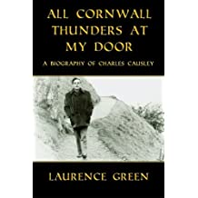 All Cornwall Thunders at My Door: A Biography of Charles Causley