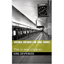 science theories on time travel: This is new sciences (English Edition)