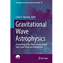 Gravitational Wave Astrophysics: Proceedings of the Third Session of the Sant Cugat Forum on Astrophysics (Astrophysics and Space Science Proceedings)