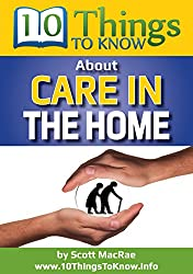 Care In The Home: A 10 Things To Know Book