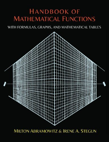 Handbook of Mathematical Functions with Formulas, Graphs, and Mathematical Tables: Written by Milton Abramowitz, 2014 Edition, Publisher: Martino Fine Books [Paperback]