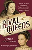 The Rival Queens: Catherine de' Medici, her daughter Marguerite de Valois, and the ...