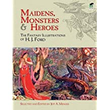 Maidens, Monsters and Heroes: The Fantasy Illustrations of H. J. Ford (Dover Fine Art, History of Art) by H. J. Ford (2010-04-21)