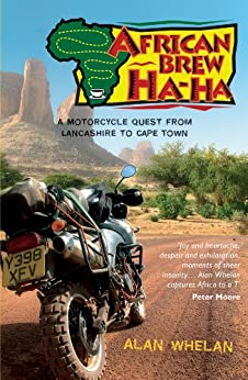 African Brew Ha-Ha: A Motorcycle Quest from Lancashire to Cape Town (English Edition) von [Whelan, Alan]
