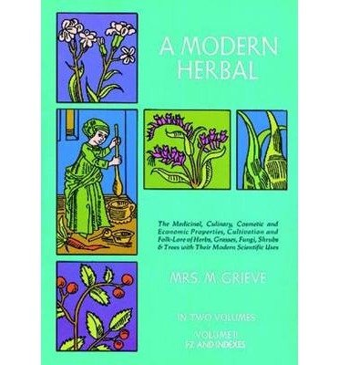 [(A Modern Herbal: The Medicinal, Culinary, Cosmetic and Economic Properties, Cultivation and Folk Lore of Herbs, Grasses, Fungi, Shrubs and Trees: Vol 2)] [Author: Margaret Grieve] published on (June, 1971)