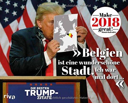 """""""Belgien ist eine wunderschöne Stadt. Ich war mal dort ..."""": Die besten Trump-Zitate – Make 2018 great. Monatskalender"""